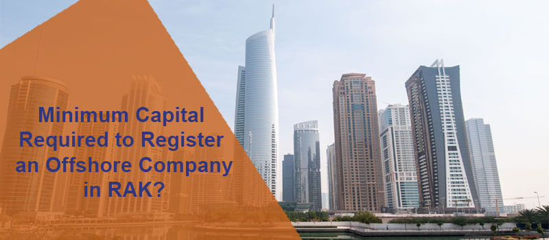 Minimum Capital Required to Register an Offshore Company in RAK?
